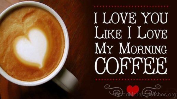 I Love You Like I Love My Morning Coffee