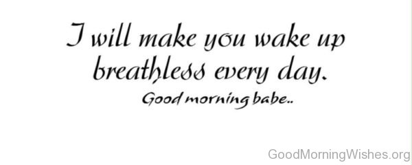 I Will Make You Wake Up Breathless Every Day
