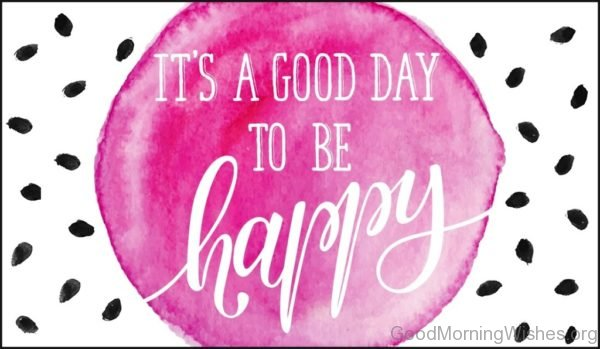 Its A Good Day To Be Happy