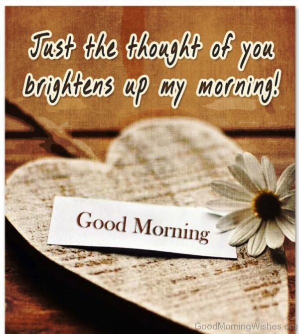 Just The Thought Of You Brightens Up My Morning