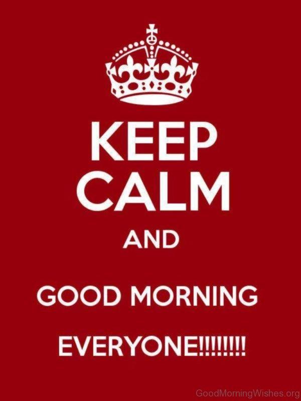 Keep Calm And Good Morning Everyone