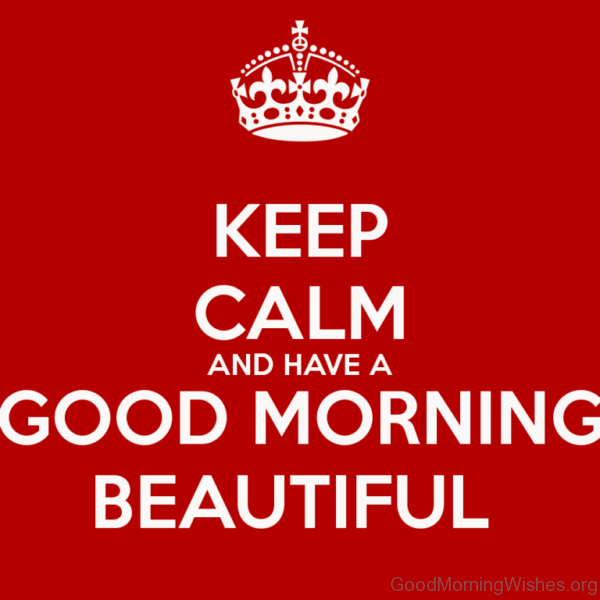 Keep Calm And Have A Good Morning Beautiful