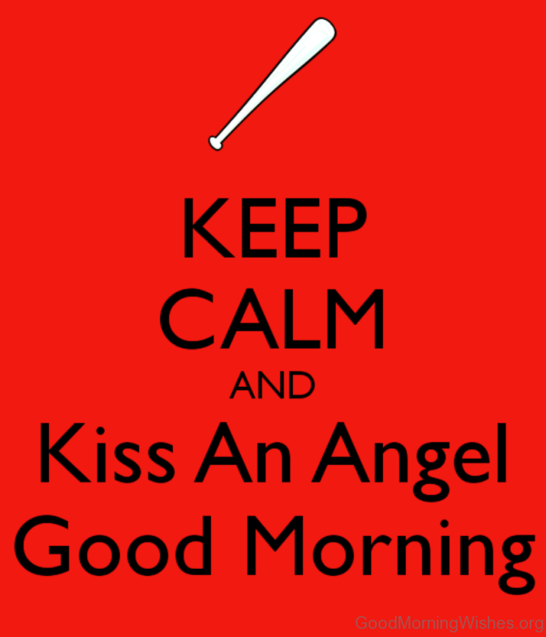 Keep Calm And Kiss An Angel Good Morning