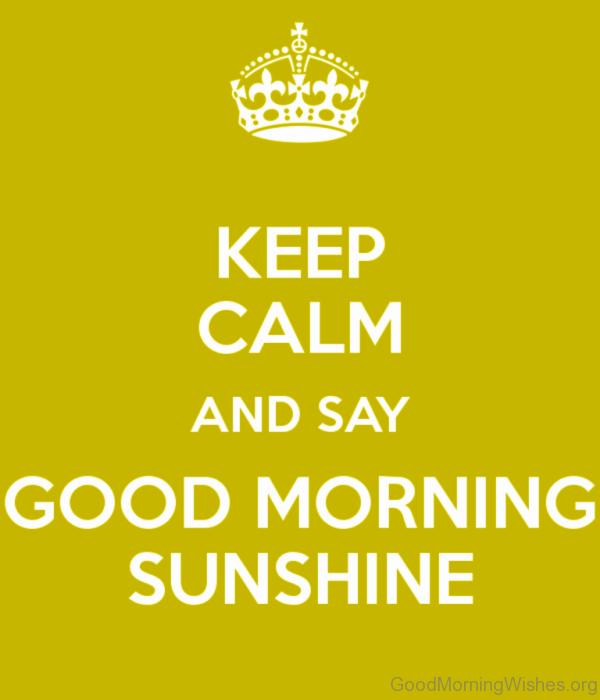 Keep Calm And Say Good Morning Sunshine
