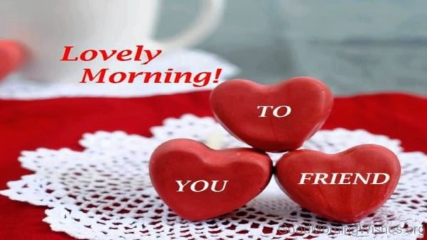 Lovely Good Morning To You Friends 1