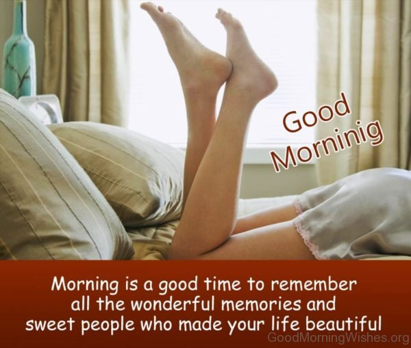 Morning Is A Good Time To Remember All The Wonderful Memories