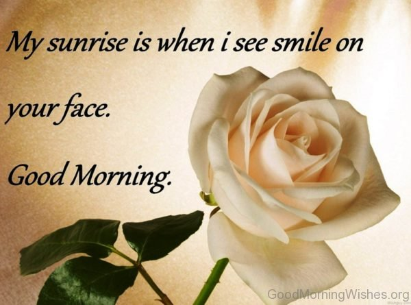 My Sunrise Is When I See Smile On Your Face