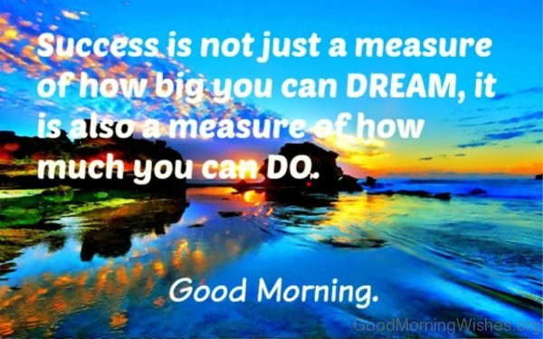 Success Is Not Just A Measure Of How Big You Can Dream