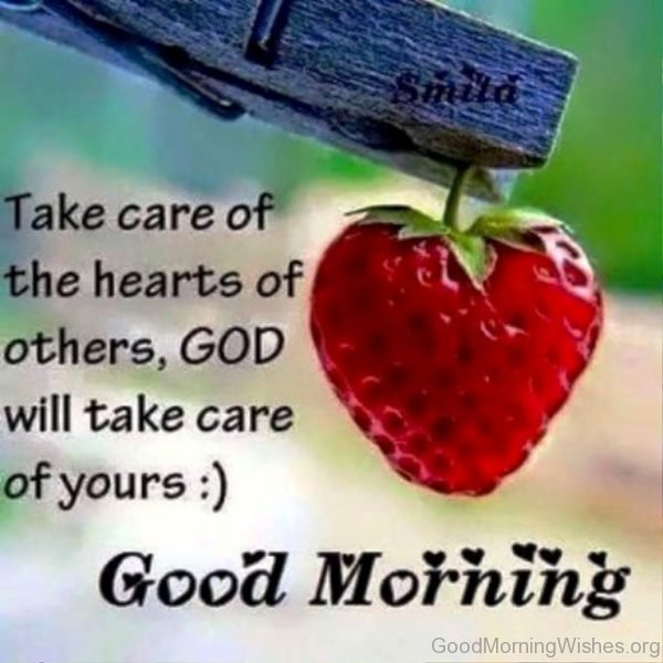 Take Care Of The Hearts Of Others God Will Take Care Of Yours