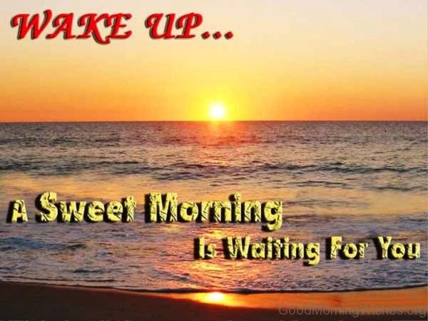 Wake Up A Sweet Morning Is Waiting For You