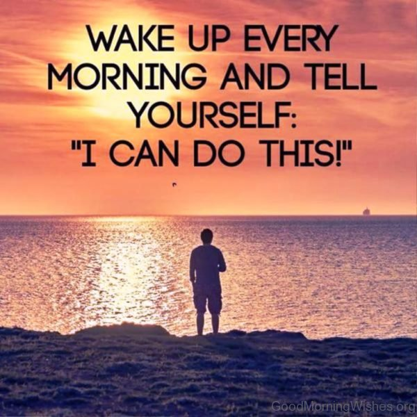 Wake Up Every Morning And Tell Yourself