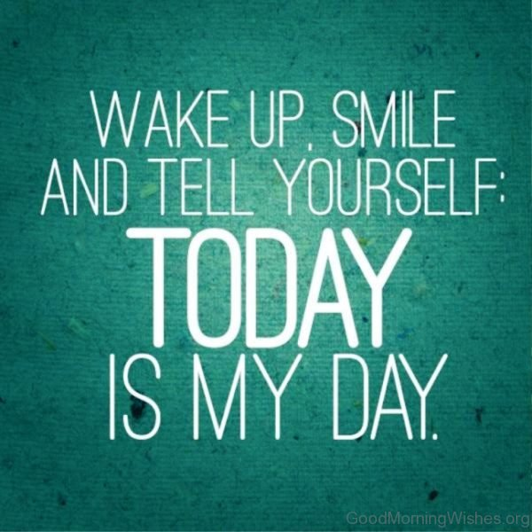 Wake Up Smile And Tell Yourself