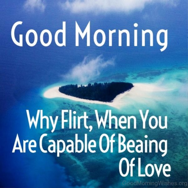 Why Flirt When You Are Capable Of Beaing Of Love
