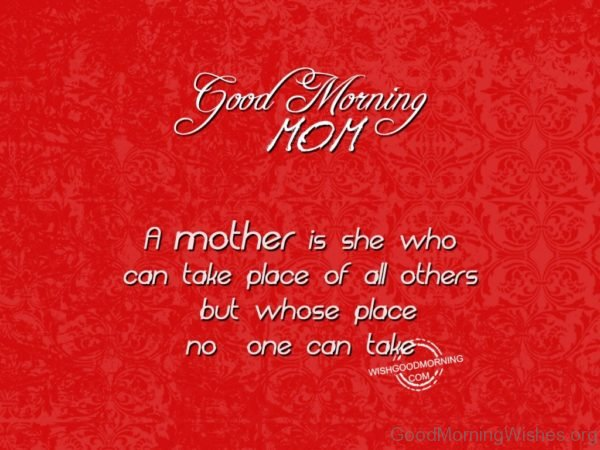 A Mother Is She Who Can Take Place Of All Othres