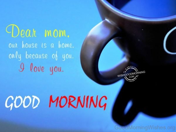 Dear Mom Our House Is A Home Only Because Of You