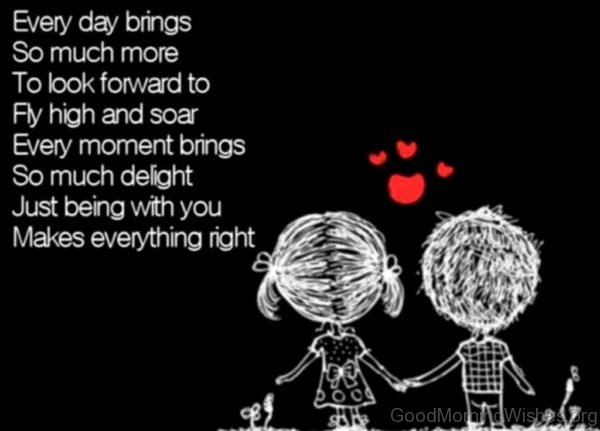 Every Day Brings So Much More To Look Forward To