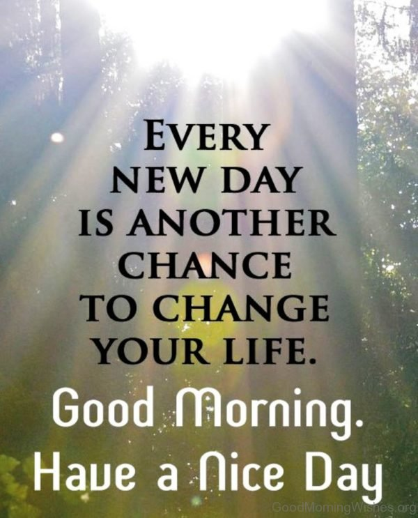 Every New Day Is Another Change To Change Your Life