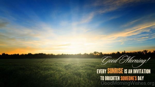 Every Sunrise Is An Invitation To Brighten Someones Day