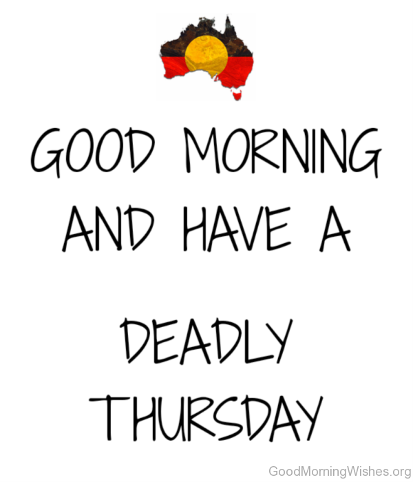 Good Morning And Have A Deadly Thursday