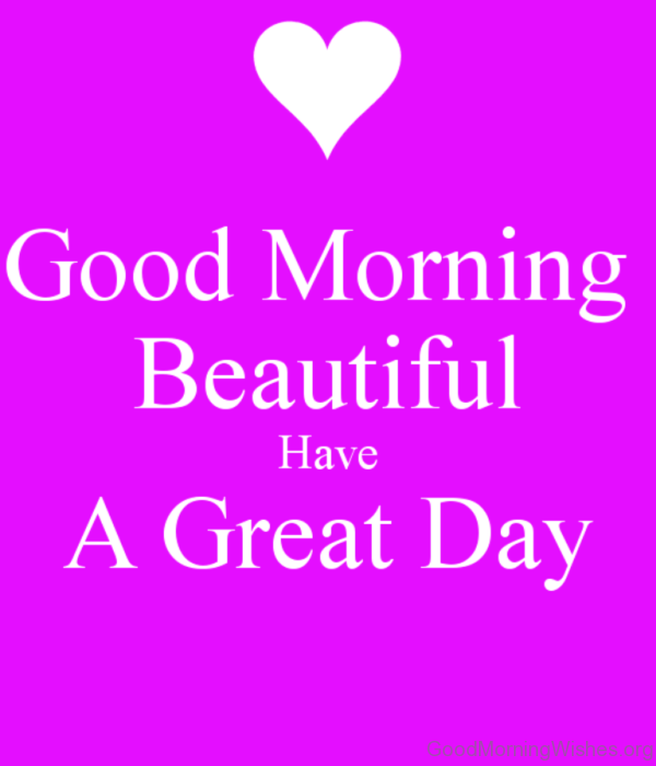 Good Morning Beautiful Have A Great Day