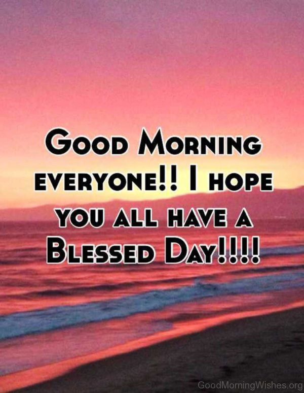 Good Morning Everyone Hope You All Have A Blessed Day