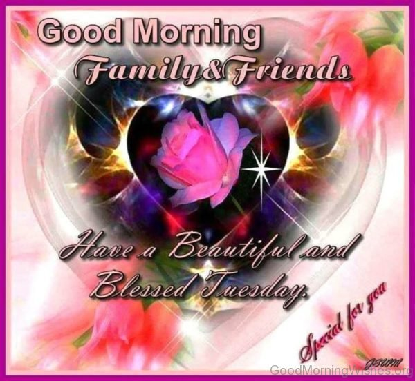 Good Morning Family And Friends Have A Beautiful And Blessed Tuesday