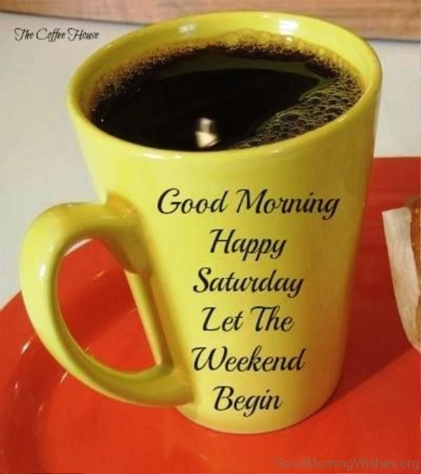 Good Morning Happy Saturday Let The Weekend Beging