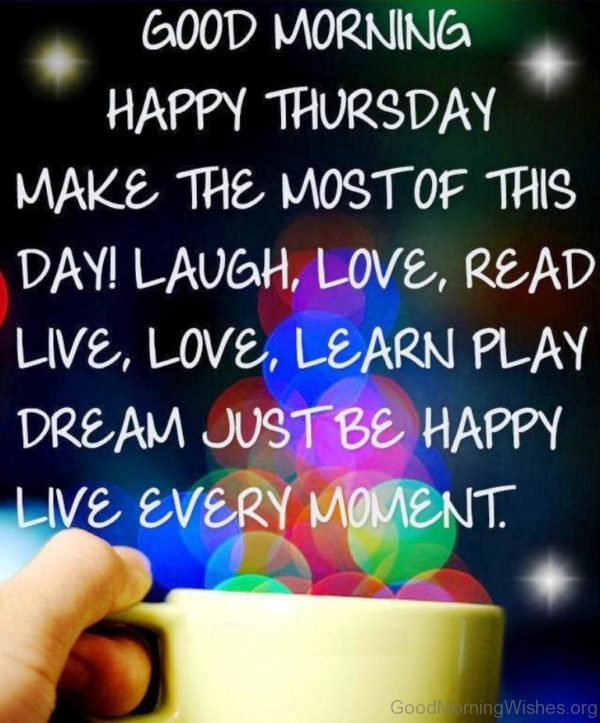 Good Morning Happy Thursday Make The Most Of This Day