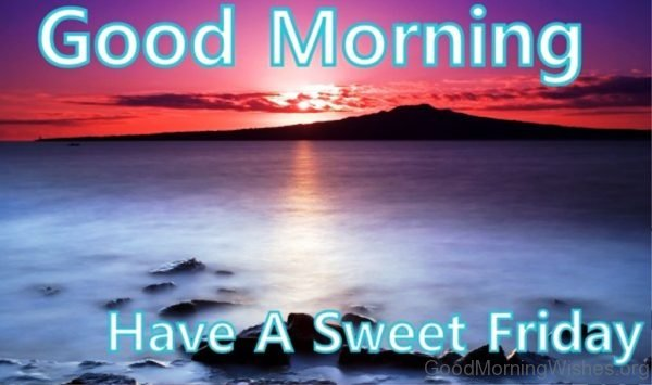 Good Morning Have A Sweet Friday