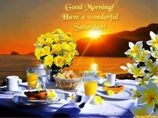 Good Morning Have A Wonderful Saturday