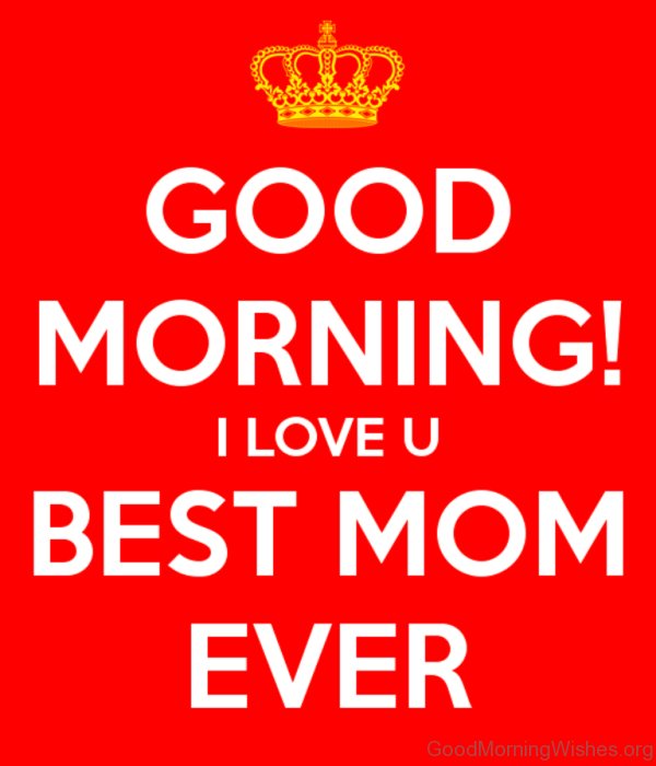Good Morning I Love You Best Mom Ever