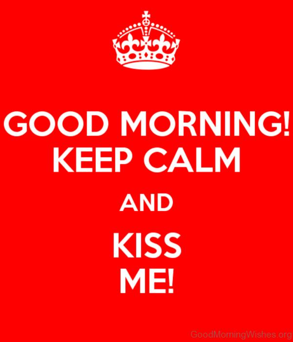 Good Morning Keep Calm And Kiss Me