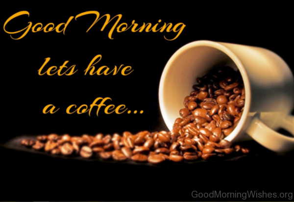 Good Morning Lets Have A Coffee