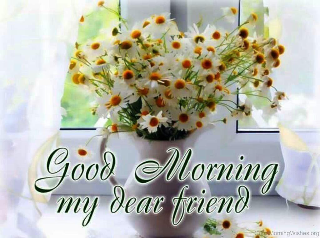 Good Morning Friend Images : Good morning wishes for my dear friend