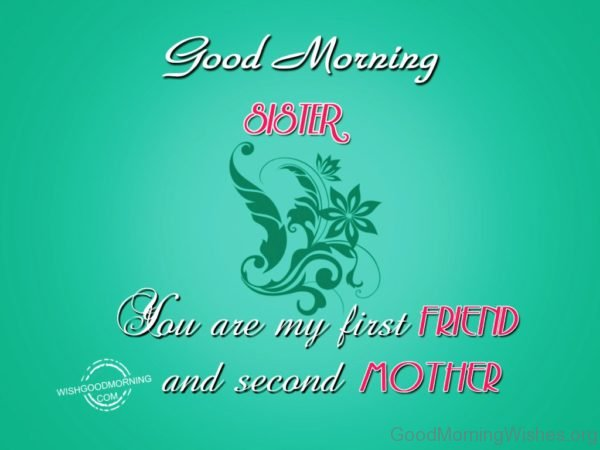 Good Morning Sister You Are My First Friend