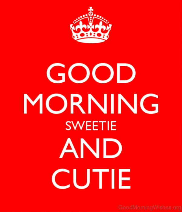 Good Morning Sweetie And Cutie
