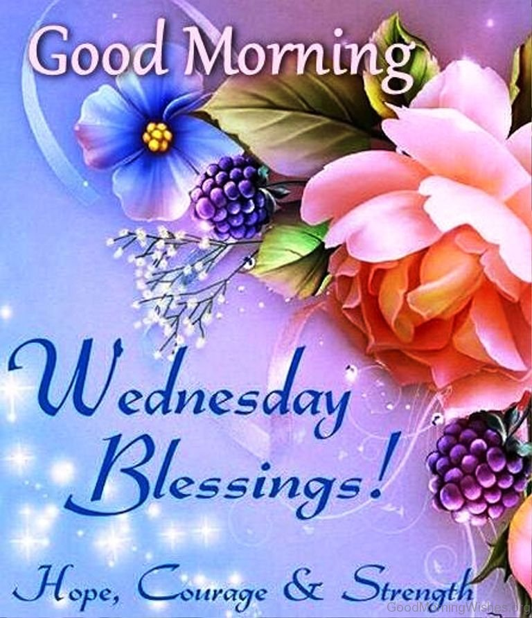 35 good morning wishes on wednesday good morning widnesday blessing hope courage and strength m4hsunfo