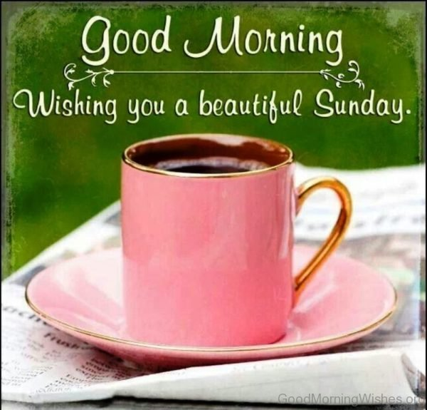 Good Morning Wishing You A Beautiful Sunday