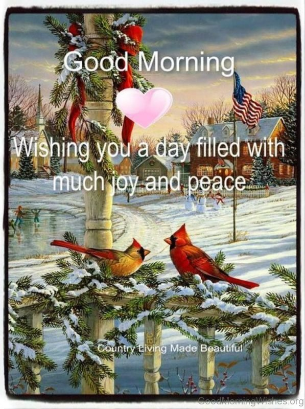 Good Morning Wishing You A Day Filled With Much And Peace