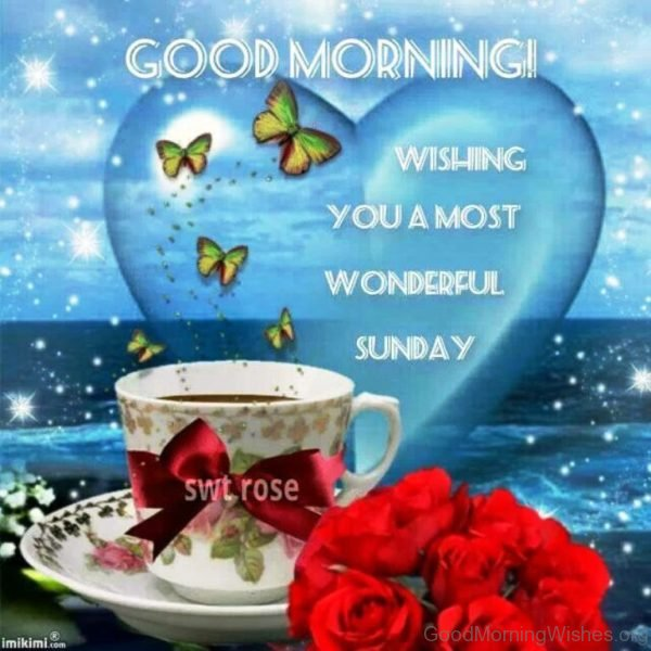 Good Morning Wishing You A Most Wonderful Sunday 1