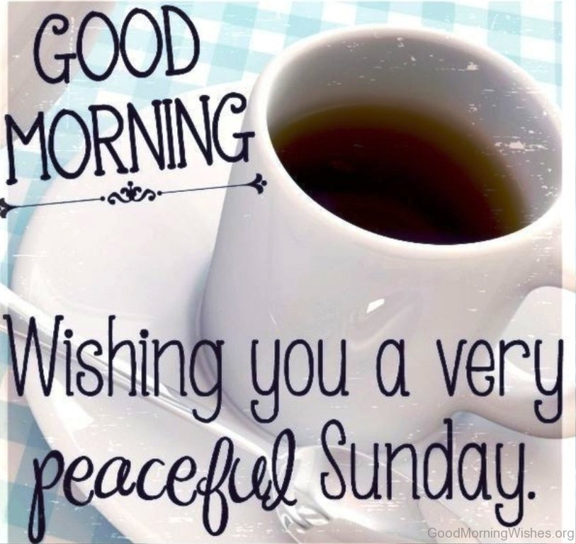 good morning wishing you a very peaceful sunday