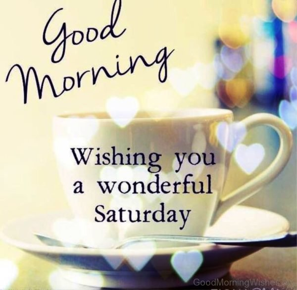 Good Morning Wishing You A Wonderful Saturday