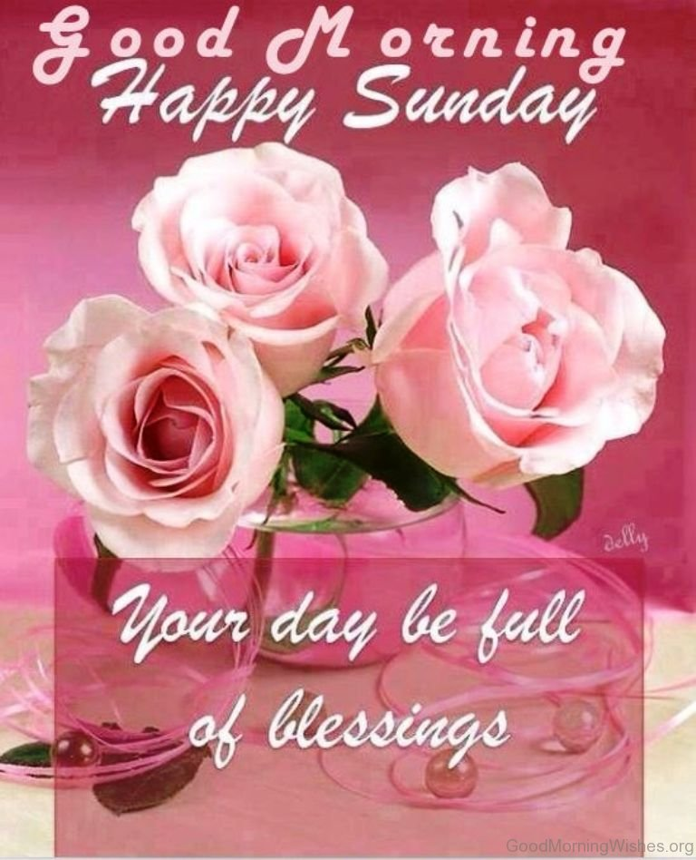 44 sunday good morning wishes good morning your day be full of blessings m4hsunfo
