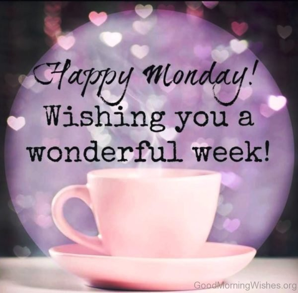 Happy Monday Wishing You A Wonderful Week
