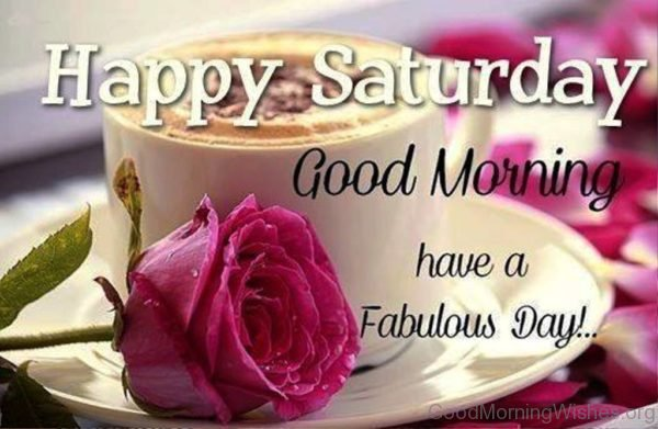 Happy Saturday Good Morning Have A Fabulous Day