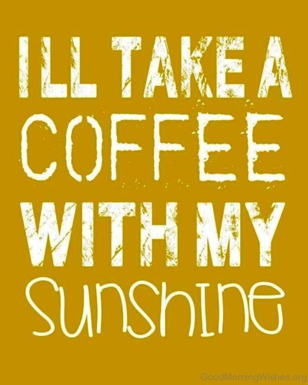Ill Take A Coffee With My Sunshine