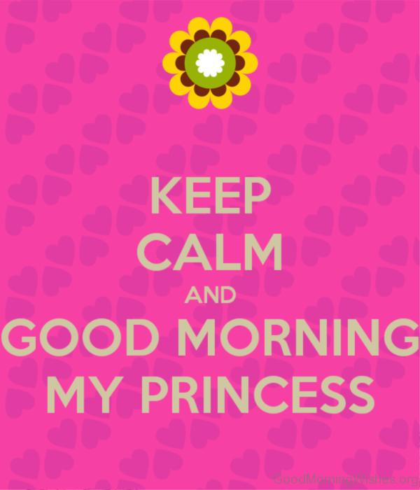 Keep Calm And Good Morning My Princess