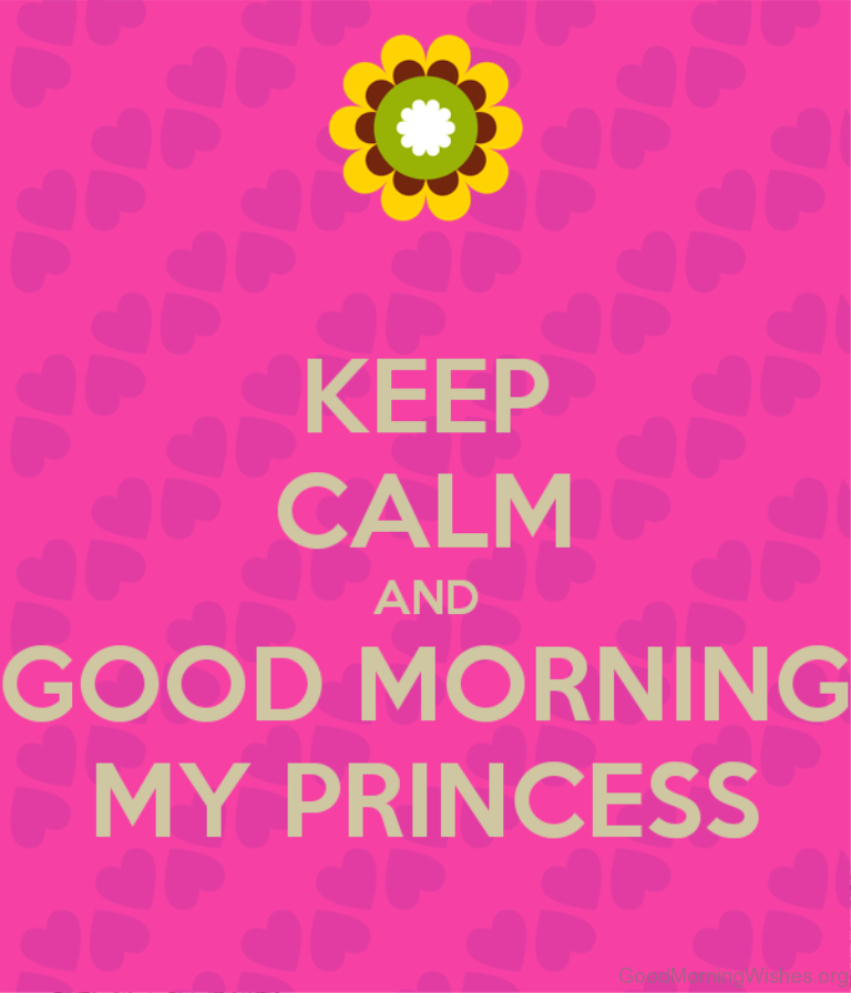 Keep Calm And Good Morning My Love : Good morning wishes for princess