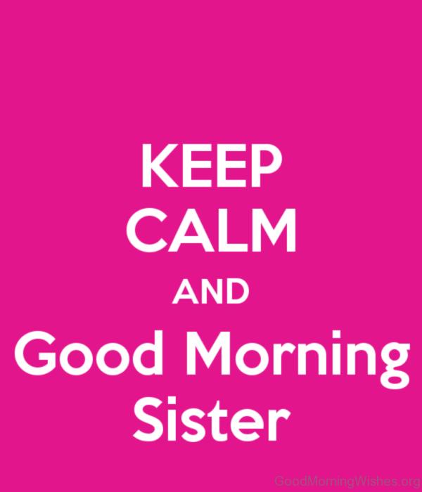 Keep Calm And Good Morning Sister