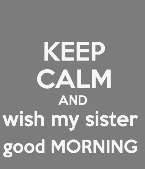 Keep Calm And Wish My Sister Good Morning